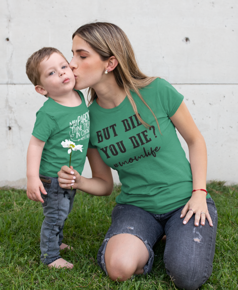 But Did You Die? #Momlife Tee