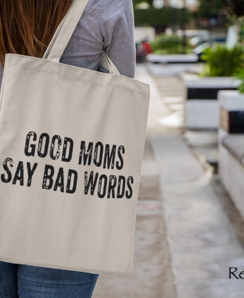 Good Moms Say Bad Words Tote