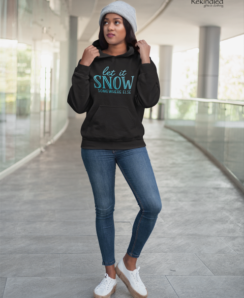 Let it Snow ... Somewhere Else Hoodie