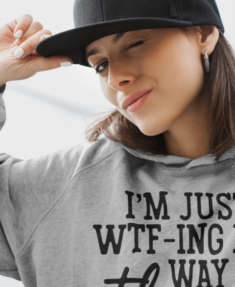 I'm Just WTF-ING My Way Through Life Hoodie