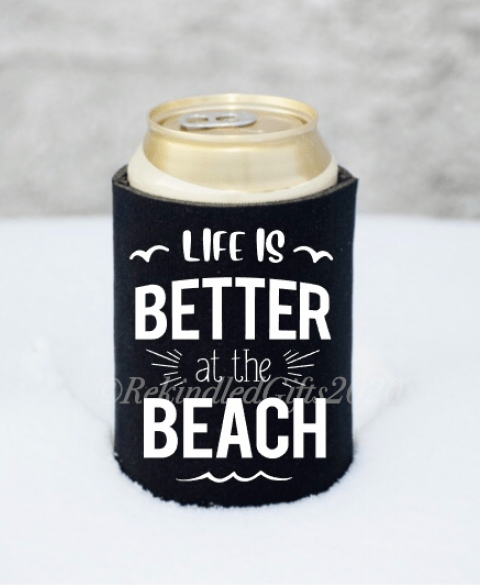 Life is BETTER at the BEACH Koozie - 12 oz.