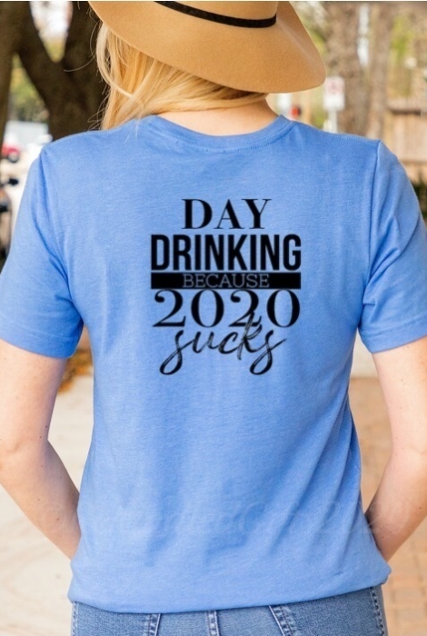 Day Drinking Because 2020 Sucks